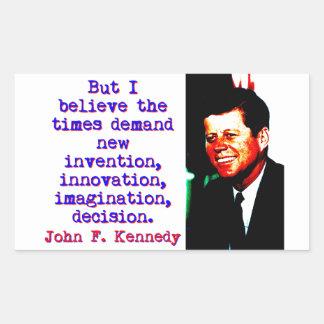 But I Believe The Times Demand - John Kennedy Rectangular Sticker