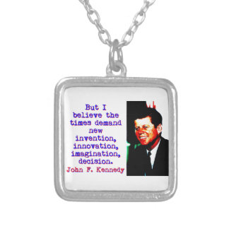 But I Believe The Times Demand - John Kennedy Silver Plated Necklace