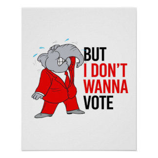 But I don't wanna vote - GOP - -  Poster