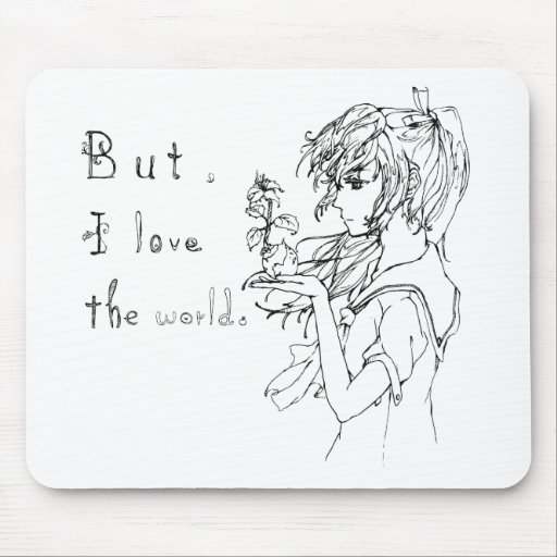 But I love the world [manga girl] Mouse Pads