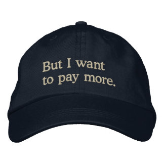 """But I want to pay more"" Funny Rich Kids Saying Embroidered Hat"