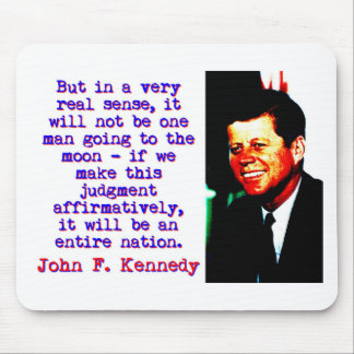 But In A Very Real Sense - John Kennedy Mouse Pad