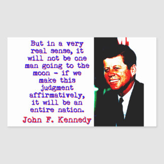 But In A Very Real Sense - John Kennedy Rectangular Sticker