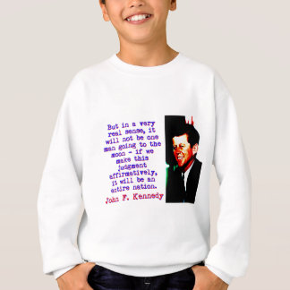 But In A Very Real Sense - John Kennedy Sweatshirt