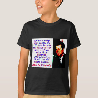 But In A Very Real Sense - John Kennedy T-Shirt