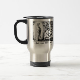 """""""...but, it was Bush's fault!"""" Stainless Steel Travel Mug"""