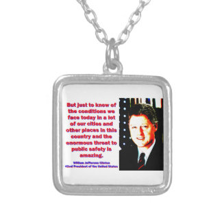 But Just To Know Of The Conditions - Bill Clinton. Silver Plated Necklace