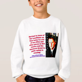 But Just To Know Of The Conditions - Bill Clinton. Sweatshirt