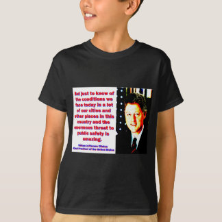 But Just To Know Of The Conditions - Bill Clinton. T-Shirt