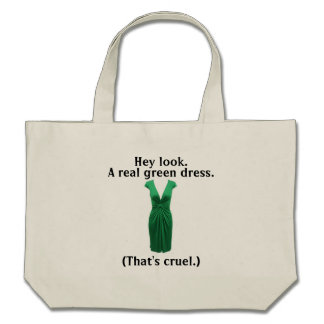 But not a real green dress... canvas bags