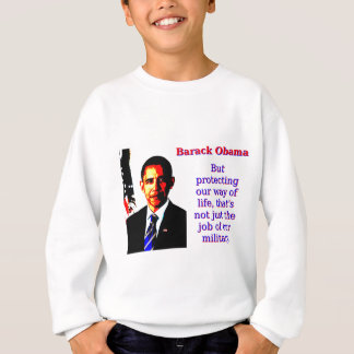 But Protecting Our Way Of Life - Barack Obama Sweatshirt