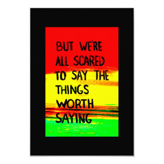 But we're all scared to say the things worth sayin card