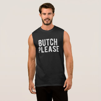 Butch Please gay and lesbian from Bent Sentiments Sleeveless Shirt