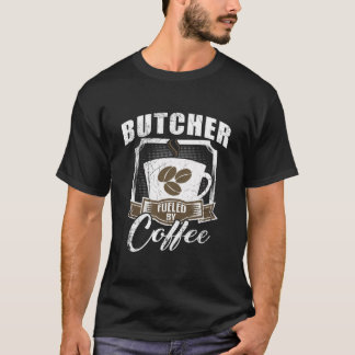 Butcher Fueled By Coffee T-Shirt
