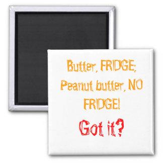 Butter, FRIDGE; Peanut butter, NO FRIDGE!, Got it? Square Magnet