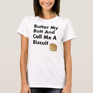 Butter My Butt And Call Me a Biscuit T-Shirt