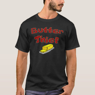 Butter Thief T-Shirt