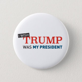 Button I wish Trump was my President