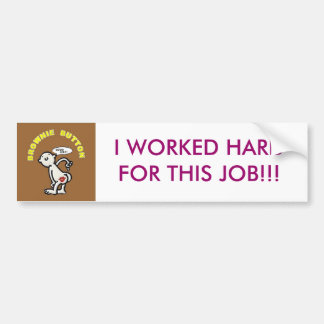 BUTTON, I WORKED HARD FOR THIS JOB!!! BUMPER STICKER