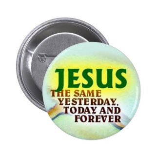 button-Jesus the same yesterday,today and forever