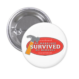 Button - My Marriage Survived My Remodel