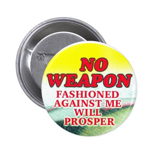 Button (no weapon fashioned against me will prospe