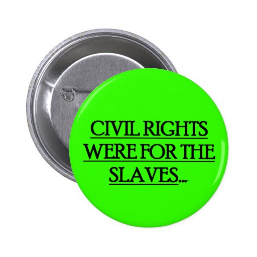 Button Pin w/ CIVIL RIGHTS WERE FOR THE SLAVES...