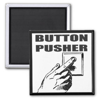 Button Pusher Funny T-shirts Gifts Square Magnet