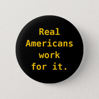 Button: Real Americans work for it. 6 Cm Round Badge