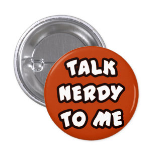 Button TALK NERDY TO ME Pins