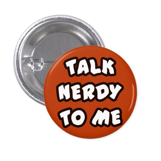 Button TALK NERDY TO ME