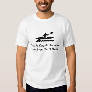 Buy A Kayak Because Zombies Can't Swim T-shirts