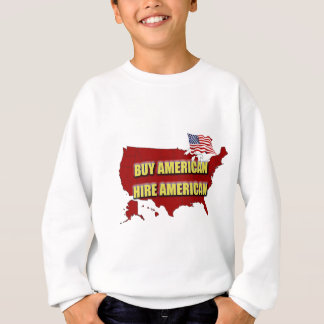 Buy America!  Hire America! Sweatshirt