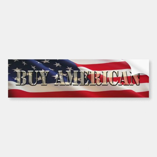 Buy American stickers Bumper Sticker