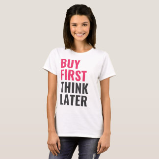 Buy First, Think Later T-Shirt