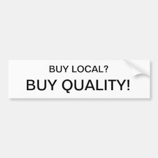 Buy Local? Buy Quality! Bumper Stickers