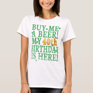 Buy Me a Beer 40th Birthday Gold Text T-Shirt