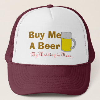 Buy Me A Beer My Wedding Is Near Trucker Hat