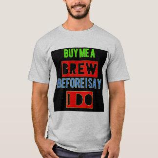 """Buy me a brew Before I say I do""- Bachelor T-Shirt"
