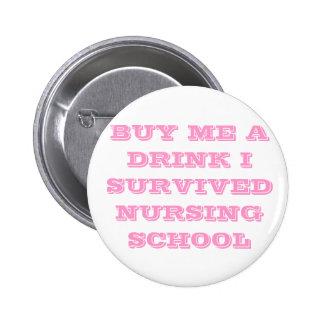 BUY ME A DRINK I SURVIVED NURSING SCHOOL 6 CM ROUND BADGE