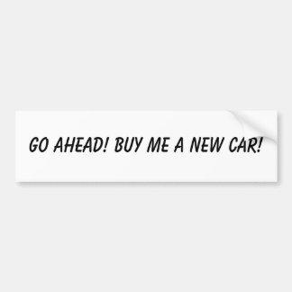 Buy me a new car! bumper sticker