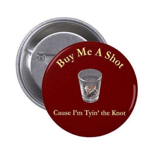 Buy Me a Shot Bachelor / Bachelorette Party Button