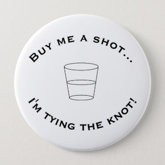 """Buy me a shot..."" Big Button"