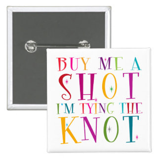 Buy Me A Shot I m Tying The Knot Pin