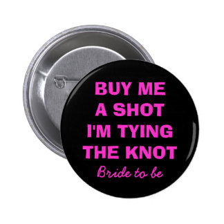 Buy me a shot i m tying the knot button for bride pinback button