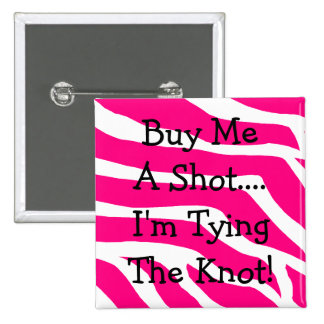 Buy Me A Shot I m Tying The Knot Buttons