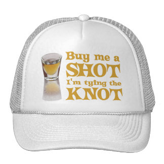 Buy me a shot I m tying the knot Hats