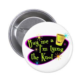 Buy Me A Shot I m Tying The Knot Pinback Button