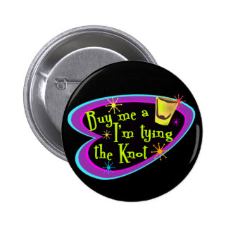 Buy Me A Shot I m Tying The Knot Pins