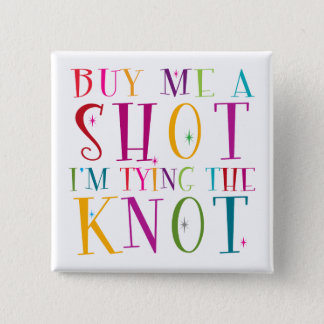Buy Me A Shot I'm Tying The Knot 15 Cm Square Badge